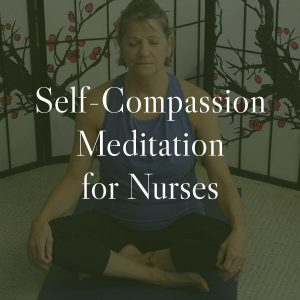 Self-Compassion Meditation for Nurses